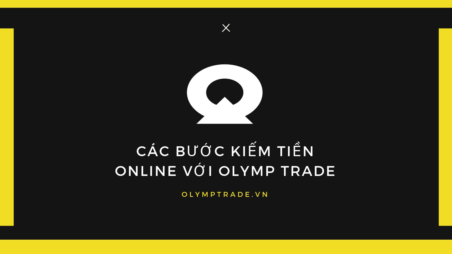 cac-buoc-kiem-tien-voi-san-giao-dich-olymp-trade