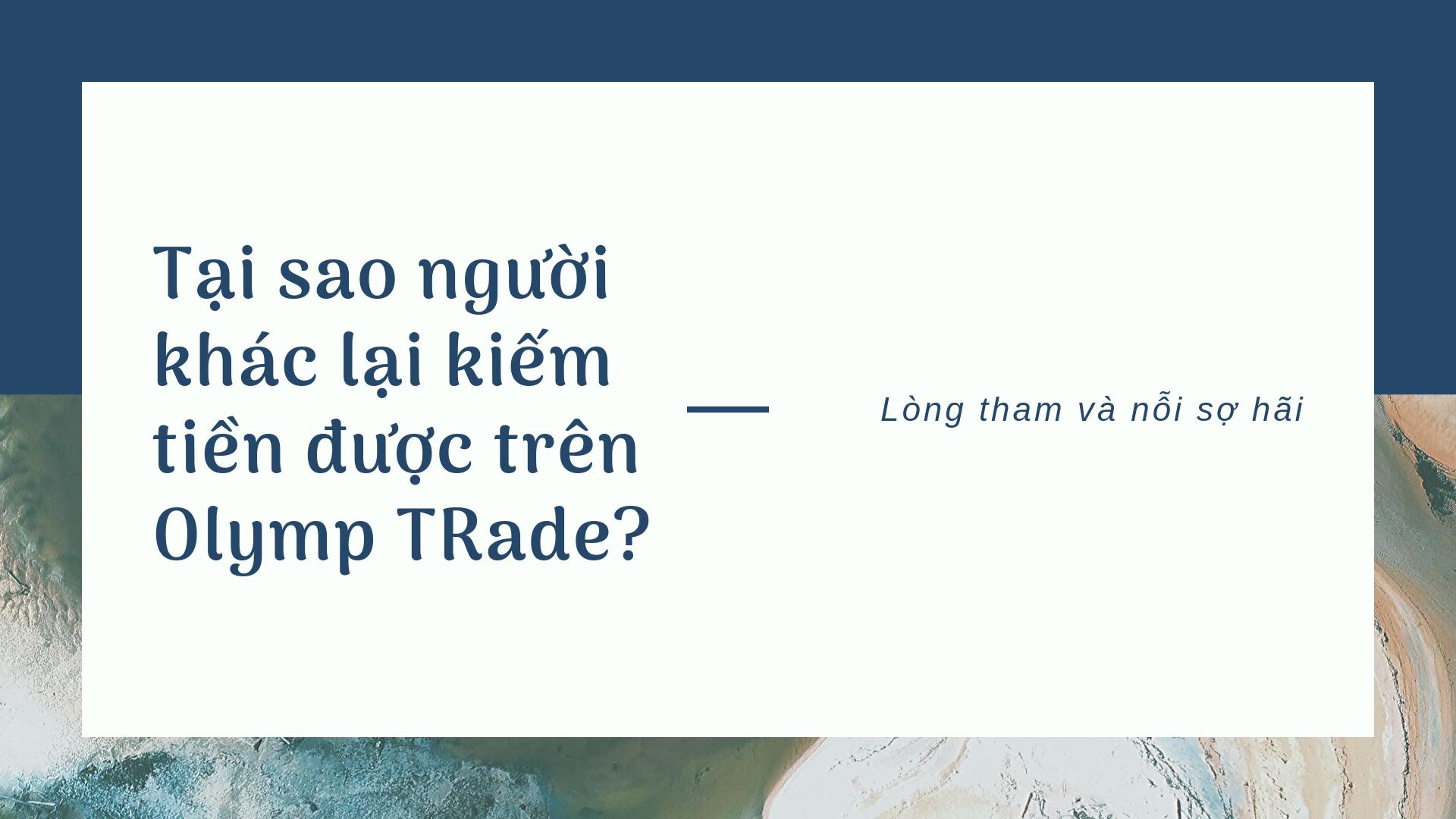 Tai-sao-mot-so-nguoi-kiem-tien-olymp-trade-de-dang
