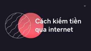 diem-danh-4-cach-kiem-tien-qua-mang-internet-thiet-thuc-nhat